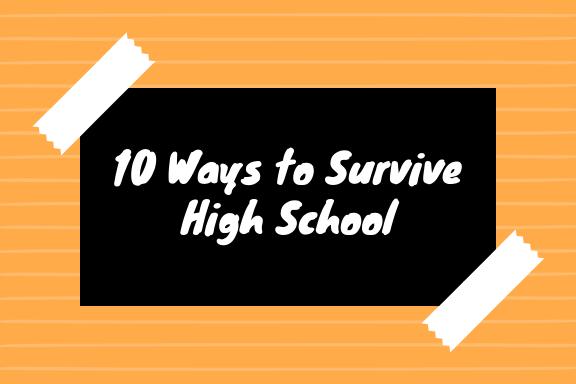 10 Ways to Survive High School