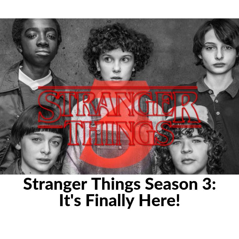 Stranger Things Season 3: It's Finally Here!